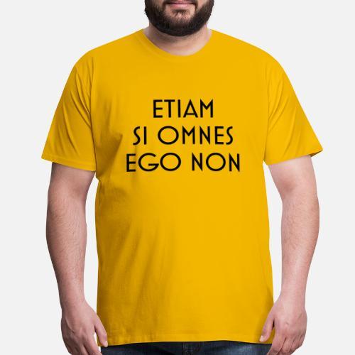 etiam-si-omnes-ego-non-men-s-premium-t-shirt.jpg