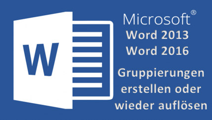 MicrosoftWord20132016MSOfficeGruppenGruppierungGruppierungengruppierenerstellenaufheb.png