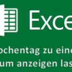 Microsoft Excel mit Formel den Wochentag zu einem bestimmten Datum anzeigen lassen